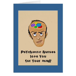 Psychiatric Nurses love you for your mind! Card