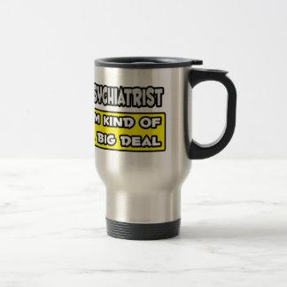 Psychiatrist .. I'm Kind of a Big Deal Travel Mug