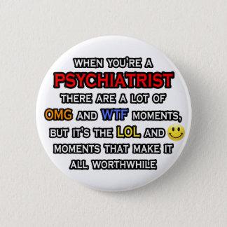 Psychiatrist ... OMG WTF LOL 6 Cm Round Badge