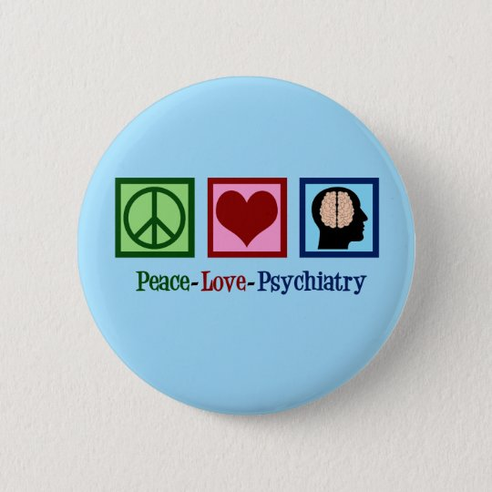 Psychiatrist Peace Love Psychiatry 6 Cm Round Badge