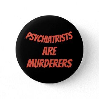 Psychiatrists are murderers 6 cm round badge