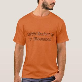 Psychiatry is a disease! T-Shirt