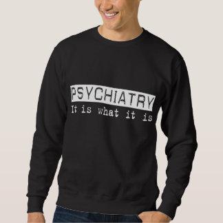 Psychiatry It Is Sweatshirt
