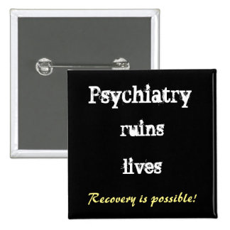 Psychiatry ruins lives - recovery buttton 15 cm square badge