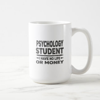 Psychology College Student No Life or Money Coffee Mug