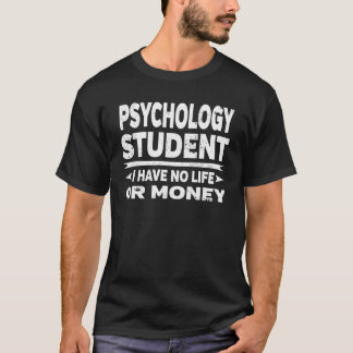 Psychology College Student No Life Or Money T-Shirt