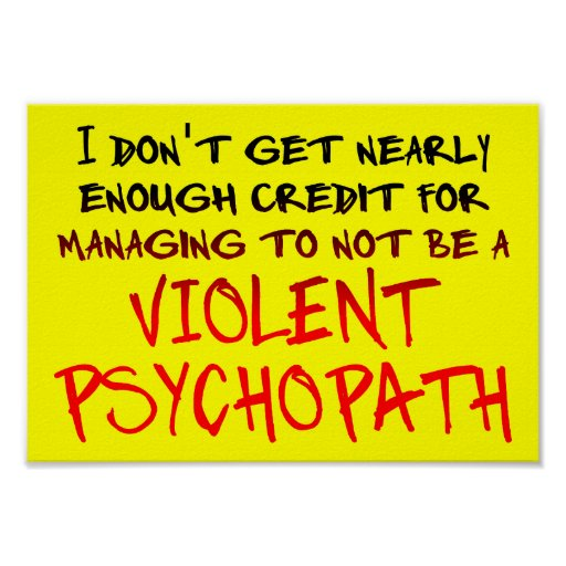 Psychopath Credit Funny Poster Sign