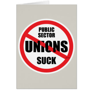 Public Sector Unions Suck Greeting Card
