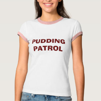 PUDDING PATROL T-Shirt