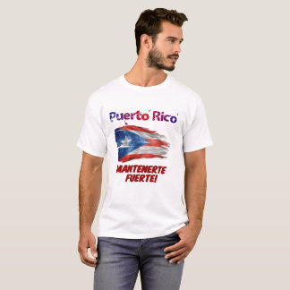Puerto Rico -Mantenerte Fuerte! (Stay Strong!) T-Shirt