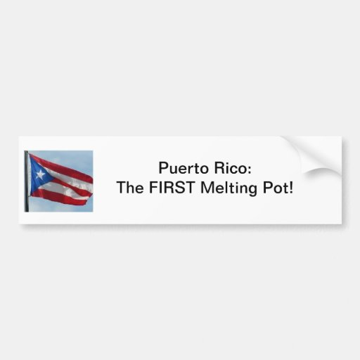 Puerto Rico, The First Melting Pot! Bumper Stickers