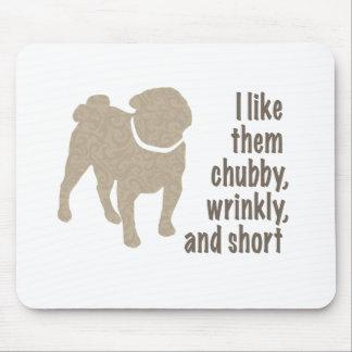 Pug - I Like Them Chubby, Wrinkly and Short Mouse Pad