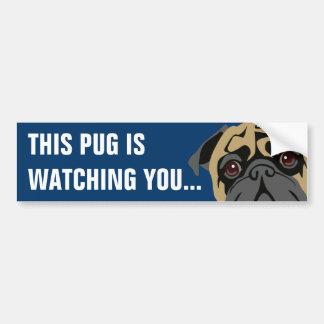 Pug Is Watching Bumper Sticker