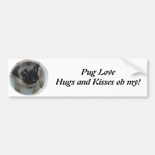 Pug LoveHugs and Kisses oh my! Bumper Sticker