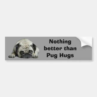 Pug Nothing Better Than Pug Hugs Bumper Sticker