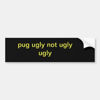 pug ugly bumper sticker