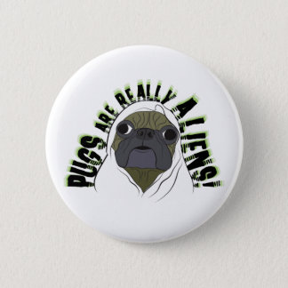 pugs are really aliens 6 cm round badge