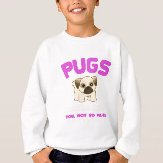 PUGS MAKE ME HAPPY YOU, NOT PINK SWEATSHIRT