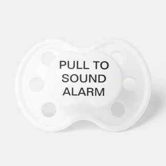 """""""Pull To Sound Alarm"""" Pacifier"""