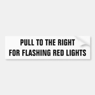 Pull To The Right For Flashing Red Lights Car Bumper Sticker
