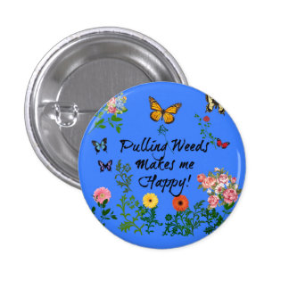 Pulling Weeds Makes Me Happy! Button