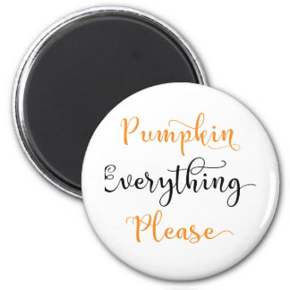 Pumpkin Everything Please 6 Cm Round Magnet