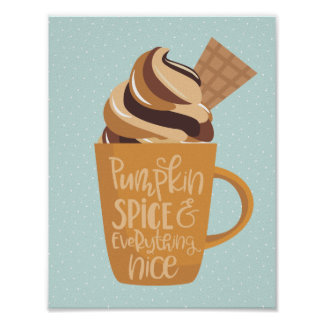 Pumpkin Spice and Everything Nice Latte Poster