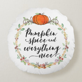 Pumpkin Spice and Everything Nice Round Cushion
