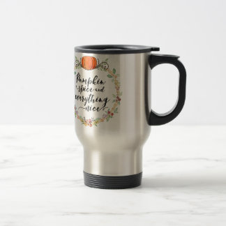 Pumpkin Spice and Everything Nice Stainless Steel Travel Mug