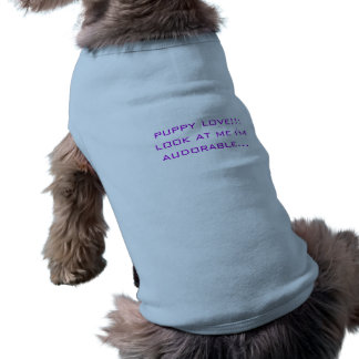 puppy love!!! look at me i'm audorable... pet tee shirt