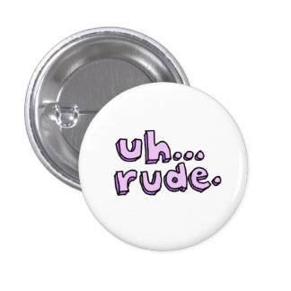 "Purple ""Uh...Rude."" Round Button"