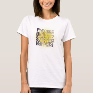 PUSH: Pray Until Something Happens T-Shirt