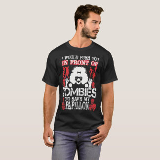Push You In Front Of Zombies To Save My Papillon T-Shirt