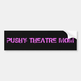 Pushy Theatre Mom Bumper Sticker