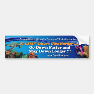 """PUSSI Divers Dive Harder ... Go Down Faster ..."" Car Bumper Sticker"