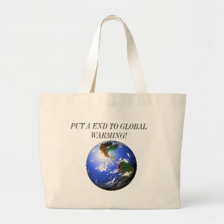 PUT A END TO GLOBAL WARMING! LARGE TOTE BAG