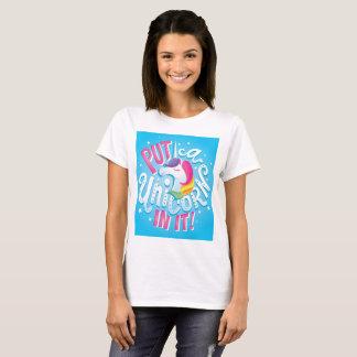 Put a Unicorn In It! T-shirt