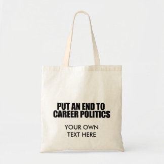 Put and end to career politics budget tote bag