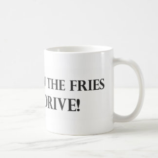 Put Down the Fries and Drive.pdf Coffee Mugs