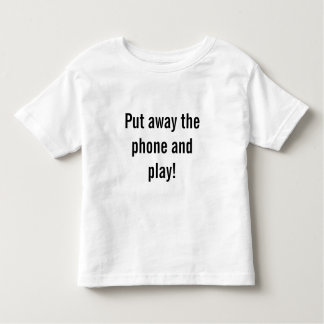 Put down the phone and play toddler T-Shirt
