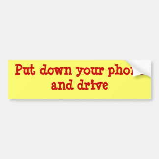 Put down your phone and drive bumper sticker