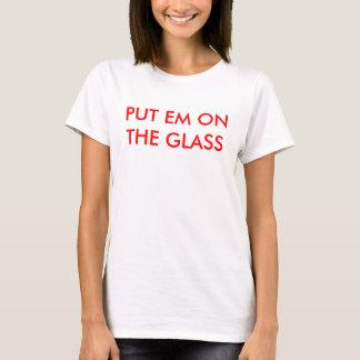PUT EM ON THE GLASS T-Shirt
