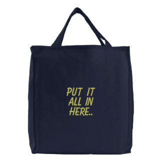 Put it All in Here.. Embroidered Tote Bag