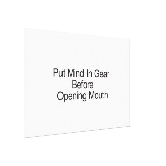 Put Mind In Gear Before Opening Mouth Canvas Print