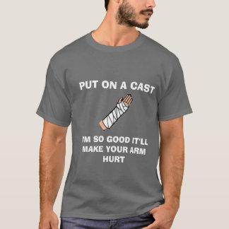 PUT ON A CAST T-Shirt