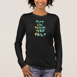 Put On Your War Paint!! Long Sleeve T-Shirt