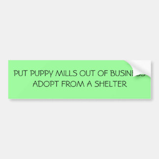 PUT PUPPY MILLS OUT OF BUSINESSADO... - Customized Bumper Sticker
