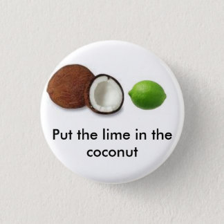 put the lime in the coconut 3 cm round badge