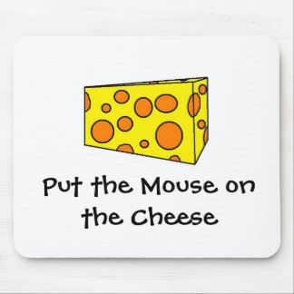 Put the mouse on the cheese mouse pad