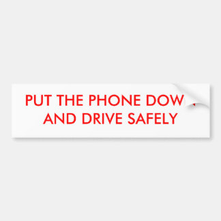 PUT THE PHONE DOWNAND DRIVE SAFELY CAR BUMPER STICKER